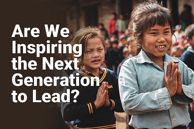 Are We Inspiring The Next Generation To Lead