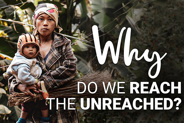 Why Do We Reach The Unreached